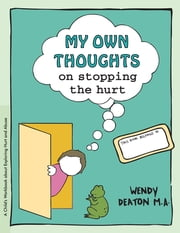 GROW: My Own Thoughts and Feelings on Stopping the Hurt - A Child's Workbook About Exploring Hurt and Abuse ebook by Wendy Deaton