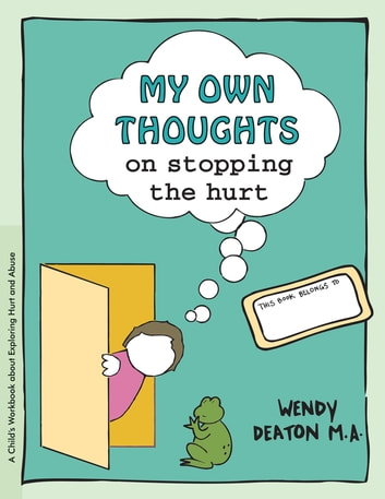 GROW: My Own Thoughts and Feelings on Stopping the Hurt - A Child's Workbook About Exploring Hurt and Abuse ebook by Wendy Deaton, M.A.