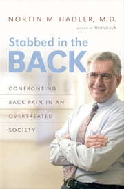 Stabbed in the Back - Confronting Back Pain in an Overtreated Society ebook by Nortin M. Hadler