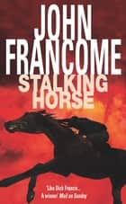 Stalking Horse - A gripping racing thriller with shocking twists and turns ebook by John Francome