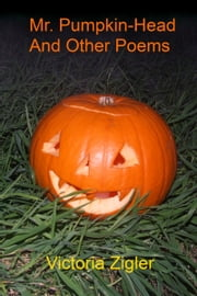 Mr. Pumpkin-Head And Other Poems ebook by Victoria Zigler