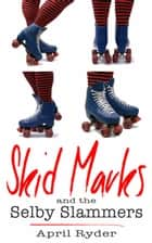 Skid Marks and the Selby Slammers - Skid Marks ebook by April Ryder