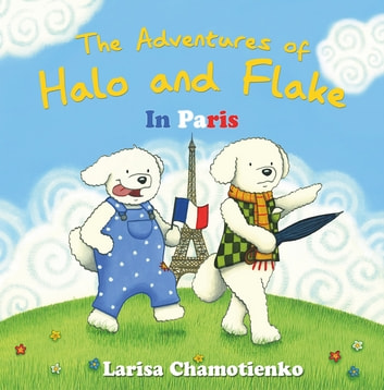 The Adventures of Halo and Flake in Paris ebook by Larisa Chamotienko
