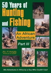 50 Years of Hunting and Fishing Part III - An African Adventure ebook by Ben Mahaffey
