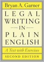 Legal Writing in Plain English, Second Edition ebook by Bryan A. Garner