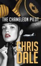 The Chameleon Pilot ebook by Chris Dale