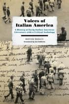 Voices of Italian America - A History of Early Italian American Literature with a Critical Anthology ebook by Martino Marazzi, Ann Goldstein