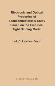 Electronic and Optical Properties of Semiconductors: A Study Based on the Empirical Tight Binding Model ebook by Lew Yan Voon, Lok C.