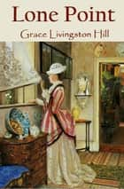 Lone Point ebook by Grace Livingston Hill