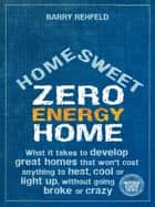 Home Sweet Zero Energy Home ebook by Barry Rehfield