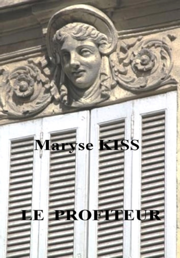 Le profiteur ebook by MARYSE KISS