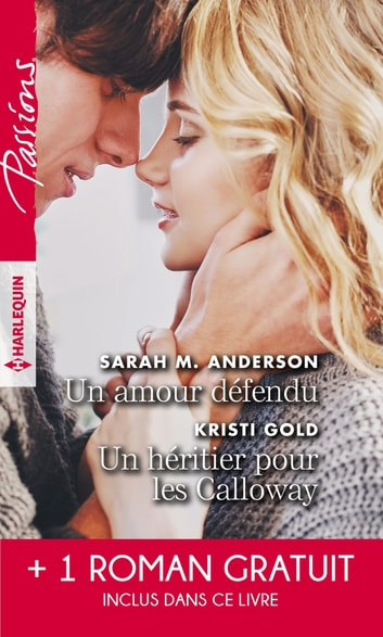 Un amour défendu - Un héritier pour les Calloway - Troublante alliance ebook by Sarah M. Anderson,Kristi Gold,Maureen Child