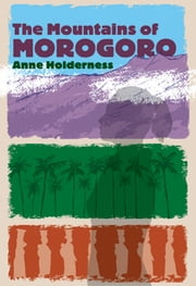The Mountains of Morogoro ebook by Anne Holderness