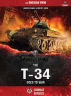 World of Tanks - The T-34 Goes To War ebook by A. Ulanov, D. Shein, Dana Lombardy,...