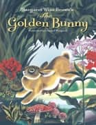 Margaret Wise Brown's The Golden Bunny ebook by Margaret Wise Brown, Leonard Weisgard