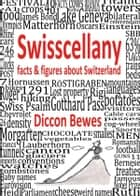 Swisscellany - facts & figures about Switzerland ebook by Diccon Bewes, Mischa Kammermann