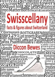Swisscellany - facts & figures about Switzerland ebook by Diccon Bewes,Mischa Kammermann