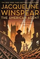 The American Agent - A Maisie Dobbs Novel ebook by Jacqueline Winspear