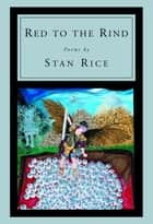 Red to the Rind ebook by Stan Rice