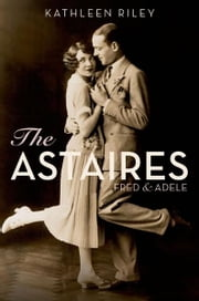The Astaires - Fred & Adele ebook by Kathleen Riley