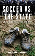 Soccer Vs. The State ebook by Gabriel Kuhn