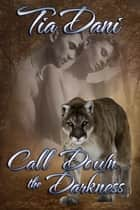 Call Down The Darkness ebook by Tia Dani