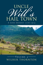 Uncle Wills Hail Town - A Long Journey 17761914 ebook by Wilbur Thornton