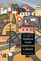 The Cambridge Companion to Modern Latin American Culture ebook by John King