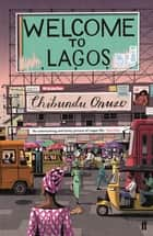 Welcome to Lagos ebook by Chibundu Onuzo