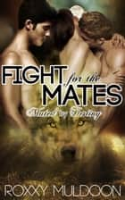 Fight for the Mates - Mated by Destiny, #3 ebook by Roxxy Muldoon