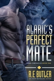 Alaric's Perfect Mate (Saber Chronicles Book One) ebook by R.E. Butler