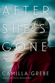 After She's Gone - A Novel ebook by Camilla Grebe, Elizabeth Clark Wessel