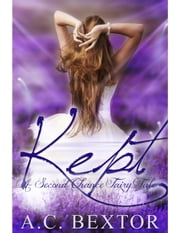 Kept: A Second Chance Fairy Tale ebook by AC Bextor