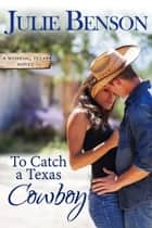 To Catch a Texas Cowboy ebook by Julie Benson