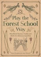 Play the Forest School Way ebook by Peter Houghton, Jane Worroll