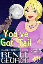 You've Got Tail - Peculiar Mysteries, #1 ebook by Renee George