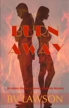 Burn Away - An Adam Dutton & Beverly Laborde Mystery ebook by BV Lawson