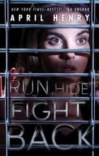 Run, Hide, Fight Back ebook by April Henry