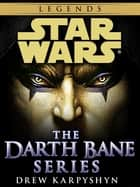 Darth Bane: Star Wars Legends 3-Book Bundle - Path of Destruction, Rule of Two, Dynasty of Evil ebook by Drew Karpyshyn