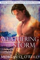 Weathering the Storm ebook by Morgan Q. O'Reilly
