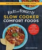Fix-It and Forget-It Slow Cooker Comfort Foods - 150 Healthy and Nutritious Recipes ebook by Hope Comerford