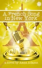 A French Song in New York - The French Girl Series eBook by Anna Adams