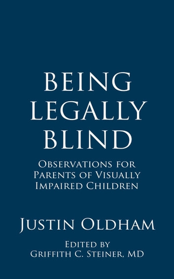Being Legally Blind: Observations for Parents of Visually Impaired Children ebook by Justin Oldham