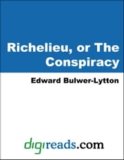 Richelieu, or The Conspiracy ebook by Bulwer-Lytton, Edward