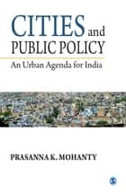 Cities and Public Policy - An Urban Agenda for India ebook by Prasanna K Mohanty