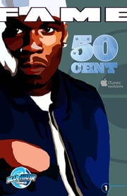 FAME: 50 Cent ebook by Dan Rafter,J. Bruce Bogie