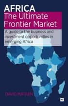 Africa - The Ultimate Frontier Market ebook by David Mataen