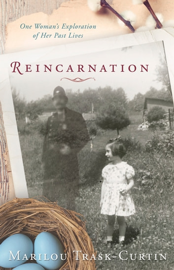 Reincarnation - One Woman's Exploration of Her Past Lives ebook by Marilou Trask-Curtin
