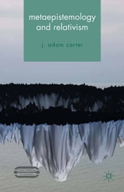 Metaepistemology and Relativism ebook by J.Adam Carter