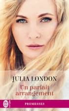 Un parfait arrangement ebook by Julia London, Véronique Fourneaux